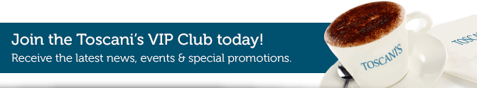 Join the Toscani's VIP Club and be rewarded